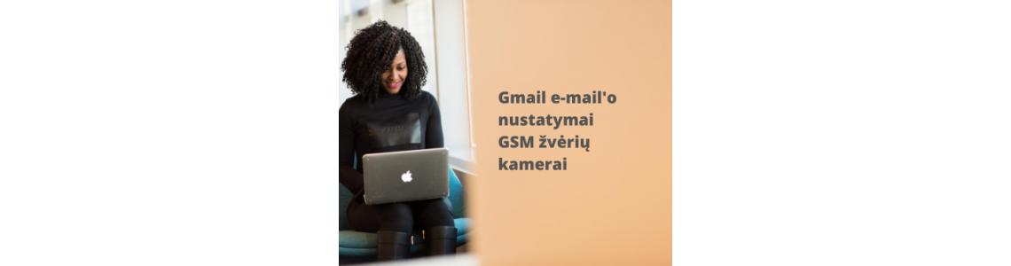 Atnaujinta 2018-10-11:  Gmail e-mail'o nustatymai GSM žvėrių kamerai